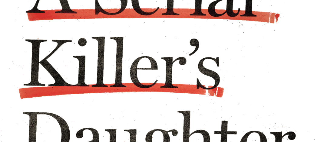 "Book Review –  ""A Serial Killer's Daughter: My Story of Faith, Love, and Overcoming"""