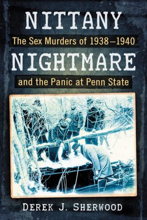 Nittany Nightmare: The Sex Murders of 1938-1940 and the Panic at Penn State